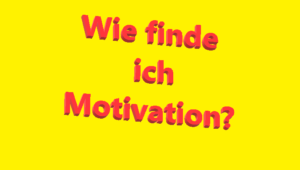Wie finde ich Motivation?